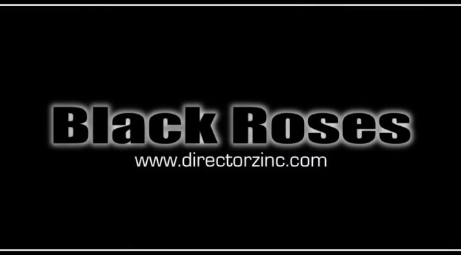 Directorz Inc | Video production | Black Roses